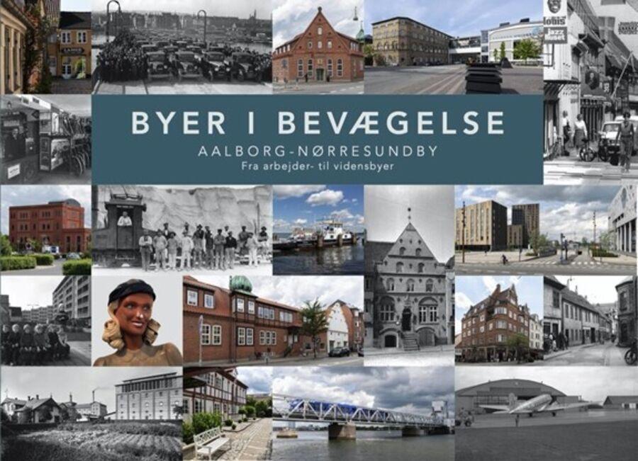 Byer i bevægelse: Aalborg-Nørresundby: Fra arbejder- til vidensbyer