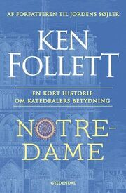 Ken Follett: Notre Dame – en kort historie om katedralers betydning