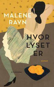 Malene Ravn (f. 1971): Hvor lyset er